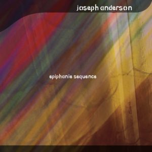 Joseph Anderson 'Epiphanie Sequence'